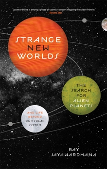 Strange New Worlds: The Search for Alien Planets and Life Beyond Our Solar System, Jayawardhana, Ray