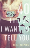 40 Things I Want To Tell You, Kuipers, Alice