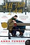 All That I Am: A Novel, Funder, Anna