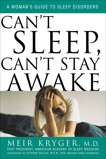 Can't Sleep, Can't Stay Awake: A Woman's Guide to Sleep Disorders, Kryger, Meir