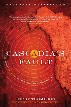 Cascadia's Fault: The Deadly Earthquake That Will Devastate North America, Thompson, Jerry