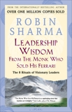 Leadership Wisdom From The Monk Who Sold His Ferrari: The 8 Rituals of Visionary Leaders, Sharma, Robin