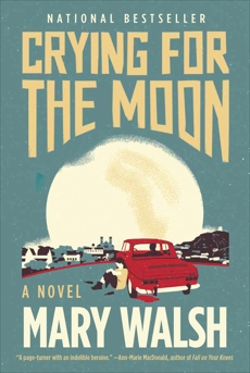 Crying for the Moon: A Novel, Walsh, Mary