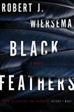 Black Feathers: A Novel, Wiersema, Robert  J.