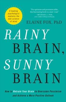 Rainy Brain, Sunny Brain: The New Science of Fear and Optimism, Fox, Elaine
