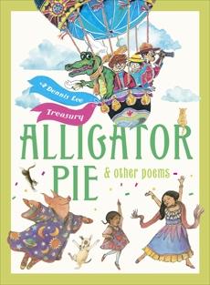 Alligator Pie and Other Poems: A Dennis Lee Treasury, Wijngaard, Juan & Lee, Dennis