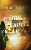 The Best Place On Earth: Stories, Tsabari, Ayelet