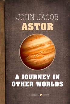 A Journey In Other Worlds: A Romance of the Future, Astor IV, John Jacob