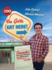 You Gotta Eat Here!: Canada's Favourite Hometown Restaurants and Hidden Gems, Catucci, John & Vlessides, Michael