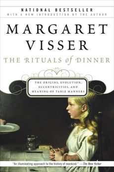 The Rituals Of Dinner: The Origins, Evolution, Eccentricities, and Meaning of Table Manners, Visser, Margaret