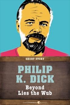 Beyond Lies The Wub: Short Story, Dick, Philip K.