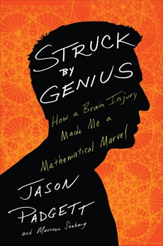 Struck By Genius: How a Brain Injury Made Me a Mathematical Marvel, Seaberg, Maureen & Padgett, Jason