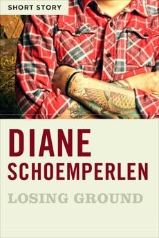 Losing Ground: Short Story, Schoemperlen, Diane