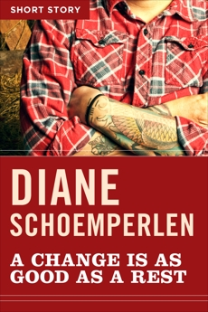 A Change Is As Good As A Rest: Short Story, Schoemperlen, Diane