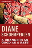 A Change Is As Good As A Rest: Short Story, Schoemperlen, Diane