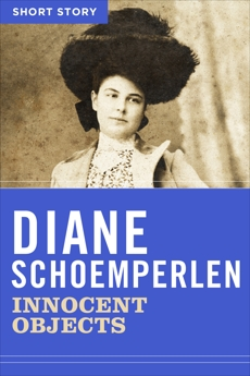 Innocent Objects: Short Story, Schoemperlen, Diane