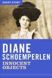 Innocent Objects: Short Story, Schoemperlen, Diane