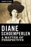 A Matter Of Perspective: Short Story, Schoemperlen, Diane