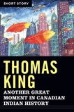 Another Great Moment In Canadian Indian History: Short Story, King, Thomas