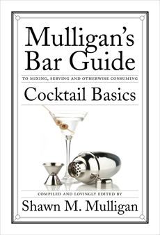 Cocktail Basics: Mulligan's Bar Guide, Mulligan, Shawn M.