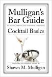Cocktail Basics: Mulligan's Bar Guide, Mulligan, Shawn M.