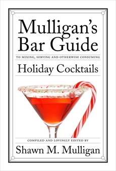 Holiday Cocktails: Mulligan's Bar Guide, Mulligan, Shawn M.