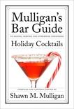Holiday Cocktails: Mulligan's Bar Guide, Mulligan, Shawn M.