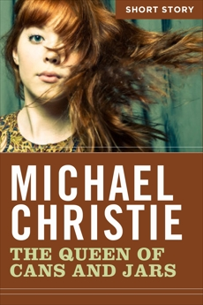 The Queen Of Cans And Jars: Short Story, Christie, Michael