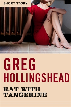 Rat With Tangerine: Short Story, Hollingshead, Greg