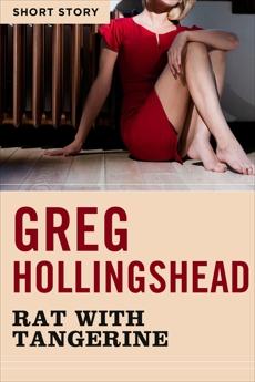 Rat With Tangerine: Short Story, Hollingshead, Greg