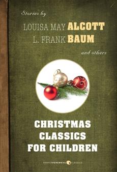 Christmas Classics For Children: Stories by Louisa May Alcott, L. Frank Baum, and others, Various