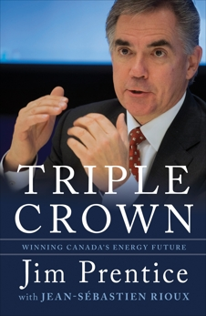 Triple Crown: Winning Canada's Energy Future, Prentice, Jim & Rioux, Jean-Sebastien
