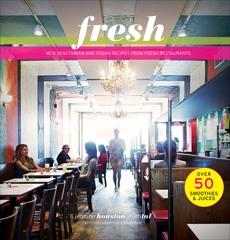 Fresh: New Vegetarian and Vegan Recipes from the Award-winning Fresh Restaurants, Tal, Ruth & Houston, Jennifer & Tal, Ruth