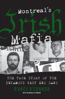 Montreal's Irish Mafia: The True Story of the Infamous West End Gang, O'Connor, D'Arcy