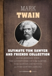 Ultimate Tom Sawyer And Friends Collection, Twain, Mark