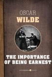 The Importance Of Being Earnest: A Trivial Comedy for Serious People, Wilde, Oscar