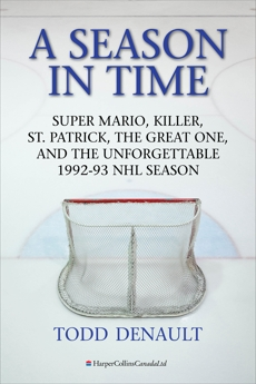 A Season In Time: Super Mario, Killer, St. Patrick, the Great One, and the Unforgettable 1992-93 NHL Season, Denault, Todd