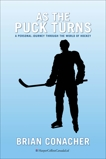 As The Puck Turns: A Personal Journey Through the World of Hockey, Conacher, Brian