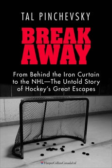 Breakaway: From Behind the Iron Curtain to the NHL—The Untold Story of Hockey's Great Escapes, Pinchevsky, Tal