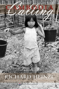 Cambodia Calling: A Memoir from the Frontlines of Humanitarian Aid, Heinzl, Richard