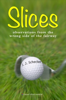 Slices: Observations from the Wrong Side of the Fairway, Schecter, I. J.