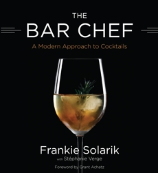 The Bar Chef: A Modern Approach to Cocktails, Solarik, Frankie
