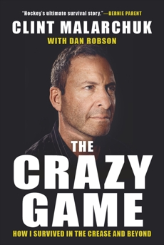 The Crazy Game: How I Survived in the Crease and Beyond, Malarchuk, Clint & Malarchuk, Clint & Robson, Dan