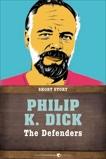 The Defenders: Short Story, Dick, Philip K.