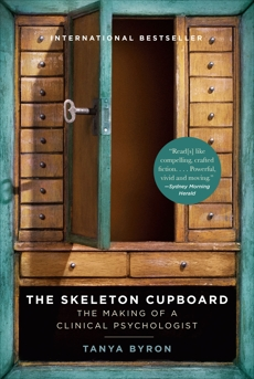 The Skeleton Cupboard: The Making of a Clinical Psychologist, Byron, Tanya