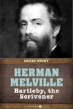 Bartleby, The Scrivener: A Story of Wall Street, Melville, Herman