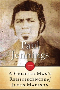 A Colored Man's Reminiscences Of James Madison, Jennings, Paul