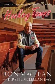 Hockey Towns: Untold Stories from the Heart of Canada, McLellan Day, Kirstie & MacLean, Ron