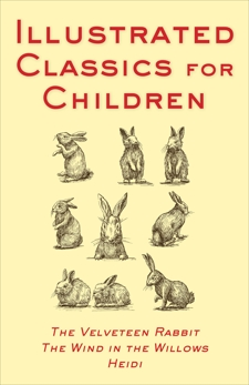Illustrated Classics For Children: The Velveteen Rabbit, The Wind, Various Authors