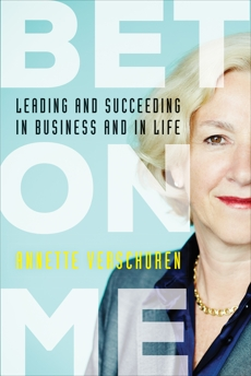 Bet On Me: Leading and Succeeding in Business and in Life, Verschuren, Annette